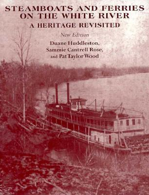 Steamboats and Ferries on the White River: A Heritage Revisited  by  Duane Huddleston