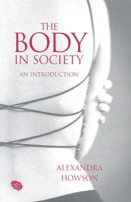 The Body in Society: An Introduction  by  Alexandra Howson