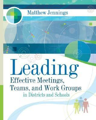 Leading Effective Meetings, Teams, and Work Group in Districts and Schools Matthew Jennings