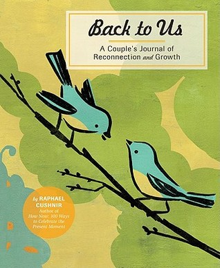Back to Us: A Couples Journal of Reconnection and Growth  by  Raphael Cushnir