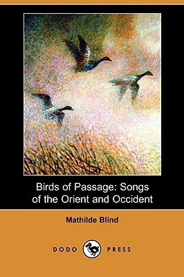 Birds of Passage: Songs of the Orient and Occident  by  Mathilde Blind