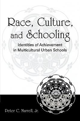 Race, Culture and Schooling: Identities of Achievement in Multicultural Urban Schools  by  Peter Murrell, Jr.