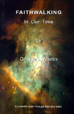 Faithwalking in Our Time George L. Martin