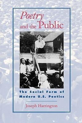 Poetry And The Public: The Social Form Of Modern U. S. Poetics Joseph Harrington