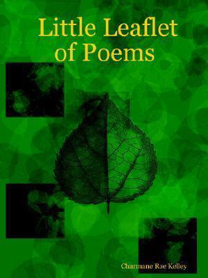 Little Leaflet of Poems  by  Charmane Rae Kelley