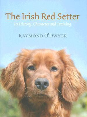 The Irish Red Setter: Its History, Character and Training  by  Raymond ODwyer