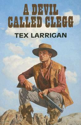 A Devil Called Clegg Tex Larrigan