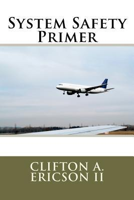 System Safety Primer  by  Clifton A. Ericson II