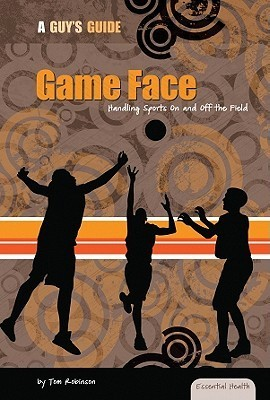 Game Face: Handling Sports on and Off the Field  by  Tom Robinson