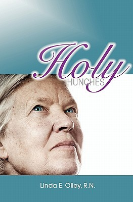 Holy Hunches Linda E. Olley