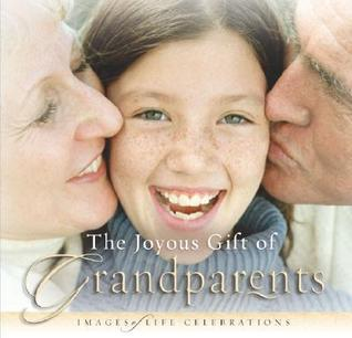 The Joyous Gift of Grandparents: Images of Life Celebrations  by  New Leaf Press