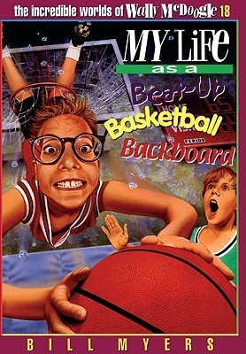 My Life as a Beat-Up Basketball Backboard (The Incredible Worlds of Wally McDoogle #18) Bill Myers