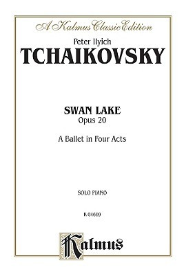 Swan Lake, Op. 20 (Complete): A Ballet in Four Acts  by  Pyotr Ilyich Tchaikovsky