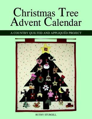 Christmas Tree Advent Calendar: A Country Quilted and Appliqued Project Ruthy Sturgill