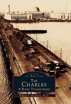 The Charles: A River Transformed  by  William P. Marchione