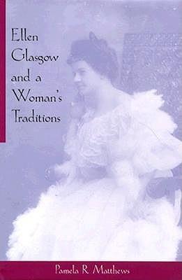 Ellen Glasgow& Womans Tradition Pamela R. Matthews