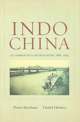 Indochina: An Ambiguous Colonization, 1858-1954  by  Pierre Brocheux