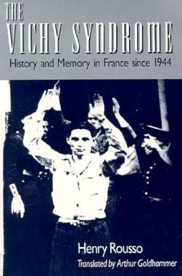 The Vichy Syndrome: History and Memory in France Since 1944  by  Henry Russo