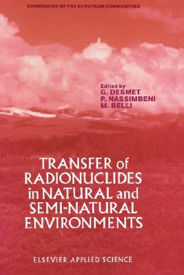 Transfer of Radionuclides in Natural and Semi-Natural Environments G. Desmet