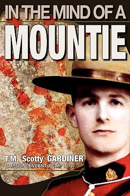 In the Mind of a Mountie  by  T. M. Scotty Gardiner