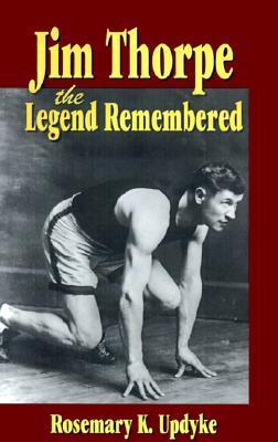 Jim Thorpe, the Legend Remembered Rosemary K. Updyke