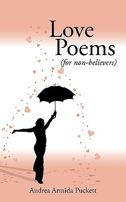 Love Poems: For Non-Believers (for Non-Believers)  by  Andrea Armida Puckett