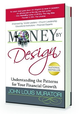 Money  by  Design: Unshakable and Time Tested Principles for Financial Success by John L. Muratori
