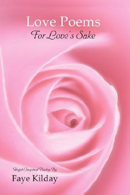 Love Poems for Loves Sake  by  Faye Kilday