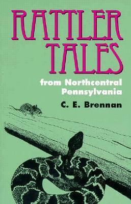 Rattler Tales from Northcentral Pennsylvania C.E. Brennan
