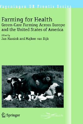 Farming for Health: Green-Care Farming Across Europe and the United States of America Jan Hassink
