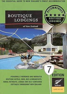 Boutique Lodgings of New Zealand: The Essential Guide to New Zealands Finest Accomodation Jenny Nagel