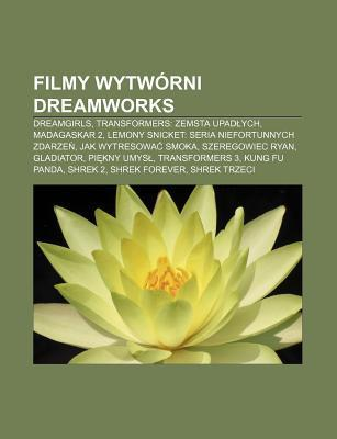 Filmy Wytw Rni DreamWorks: Dreamgirls, Transformers: Zemsta Upad Ych, Madagaskar 2, Lemony Snicket: Seria Niefortunnych Zdarze Source Wikipedia