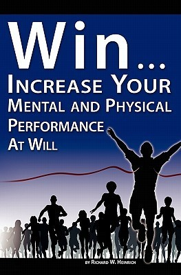 Win ...: Increase Your Mental and Physical Performance at Will Richard Heinrich