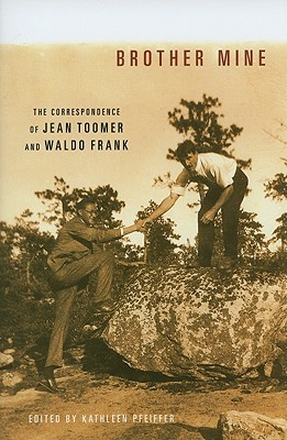 Brother Mine: The Correspondence of Jean Toomer and Waldo Frank  by  Kathleen Pfeiffer