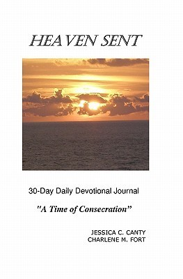 Heaven Sent 30-Day Daily Devotional Journal: A Time of Consecration  by  Charlene M. Fort