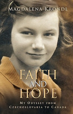 Faith and Hope: My Odyssey from Czechoslovakia to Canada  by  Magdalena Krondl
