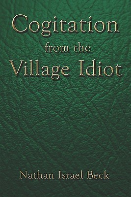Cogitation from the Village Idiot Nathan Israel Beck