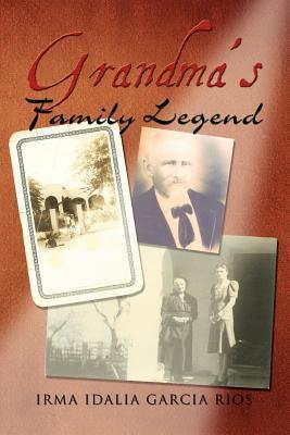 Grandmas Family Legend Irma Idalia Garcia Rios