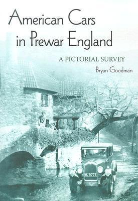 American Cars In Prewar England: A Pictorial Survey Bryan Goodman