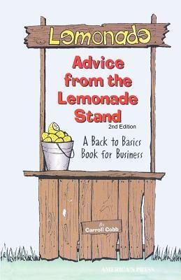 Advice from the Lemonade Stand: A Back to Basics Book for Business Carroll Cobb