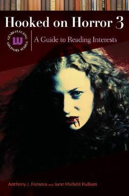 Hooked on Horror III: A Guide to Reading Interests Anthony J. Fonseca