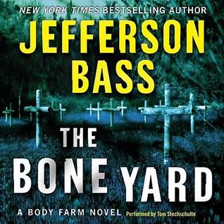The Bone Yard: Body Farm Series, Book 6 Jefferson Bass