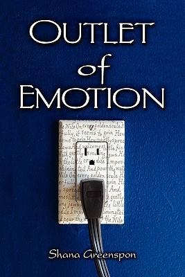 Outlet of Emotion  by  Shana Greenspon