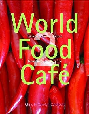 World Food Cafe: Easy Vegetarian Recipes From Around The Globe: V. 2 Chris Caldicott