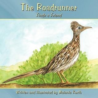 The Roadrunner: Finds a Friend Melanie Korth