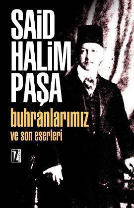 Buhranlarımız ve Son Eserleri Said Halim Paşa