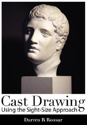 Cast Drawing Using the Sight-Size Approach Darren R. Rousar