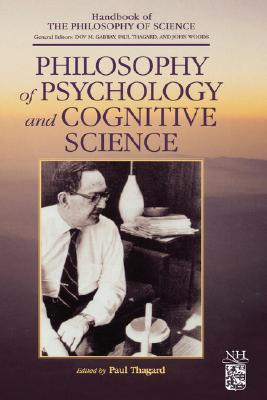 Philosophy of Psychology and Cognitive Science (Handbook of the Philosophy of Science)  by  Paul Thagard
