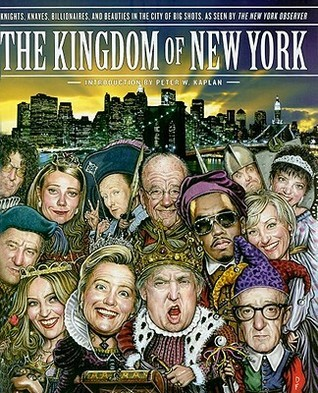 The Kingdom of New York: Knights, Knaves, Billionaires, and Beauties in the City of Big Shots The New York Observer