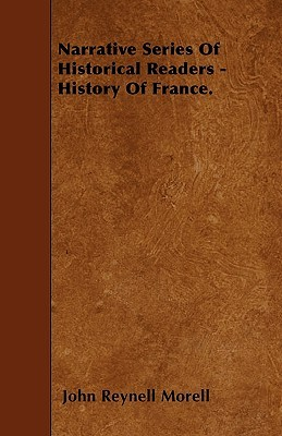 Narrative Series of Historical Readers - History of France  by  John Reynell Morell